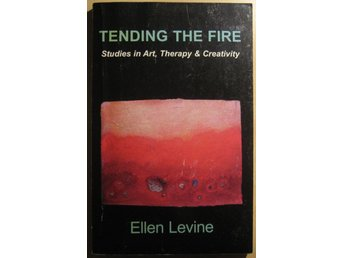 Tending the Fire: Studies in Art, Therapy & Creativity - Ellen Levine