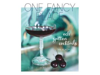 One Fancy Place - Och Sjutton Cocktails - Utan Alkohol (Bok)