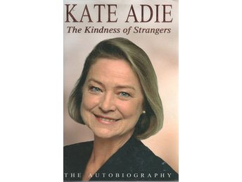Kate Adie - The Autobiography: The Kindness of Strangers