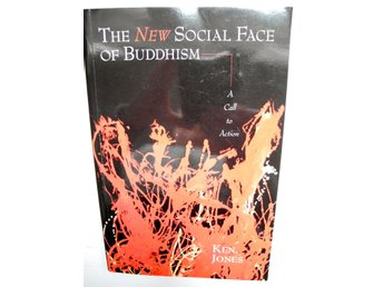 THE NEW SOCIAL FACE OF BUDDHISM A Call to Action Ken Jones 2003