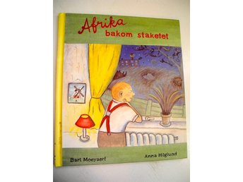 AFRIKA BAKOM STAKETET Bart Moeyaert Anna Höglund 1995 FRI FRAKT! - älmeboda - AFRIKA BAKOM STAKETET Bart Moeyaert Anna Höglund 1995 FRI FRAKT! - älmeboda