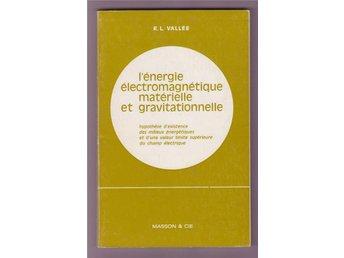 L'énergie électromagnétique matérielle et gravitationnelle. - Helsingborg - L'énergie électromagnétique matérielle et gravitationnelle. - Helsingborg
