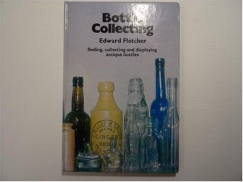 bottle collecting   finding,collecting and displaying antique bottes