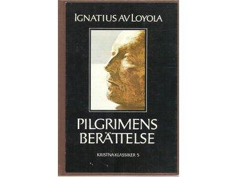 Ignatius av Loyola: Pilgrimens berättelse. - Malmö - Ignatius av Loyola: Pilgrimens berättelse. - Malmö