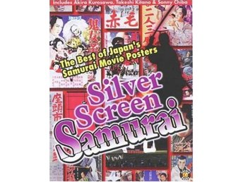 Silver Screen Samurai - The best of Japan´s Samurai movie posters
