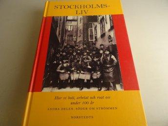 Stockholmsliv : hur vi bott, arbetat och roat oss under 100 år. Bd 2, Söder om S - Södertälje - Stockholmsliv : hur vi bott, arbetat och roat oss under 100 år. Bd 2, Söder om S - Södertälje