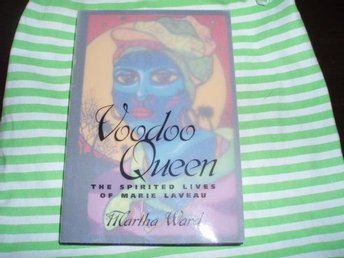 Martha Ward Voodoo Queen The spirited lives of Marie Laveau