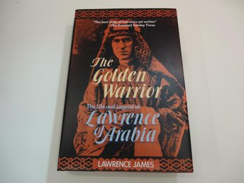 The Golden warrior - life and legend of Lawrence of Arabia