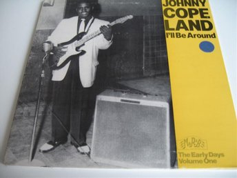 JOHNNY COPELAND - I'LL BE AROUND, THE EARLY DAYS VOLUME ONE - LP