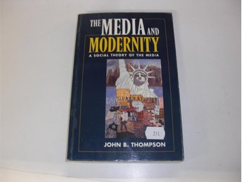 The Media and modernity - John B Thompson
