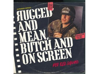 PEE BEE SQUAD - RUGGED AND MEAN, BUTCH AND ON SCREEN