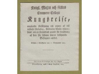 KUNGÖRELSE - Export af till införsel förbudne waror, 1823. - Helsingborg - Kongl. Maj:ts och Rikets Commerce-Collegii KUNGÖRELSE, angående försäljning till export af till införsel förbudne, förbrutne dömde waror; samt om en förändrad grund för beräkning af den för sådane waror belöpande Beslagare-and - Helsingborg
