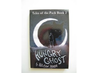 Hungry Ghost: Tales of the Pack Book 2, Allison Moon