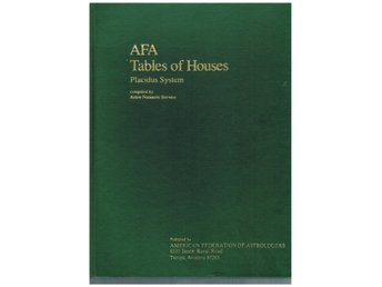 AFA Tables of Houses Placidus System. Publ American Fed. of Astrologers