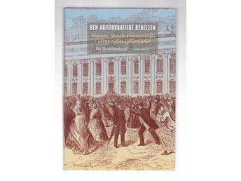 DEN ARISTOKRATISKE REBELLEN. Magnus Jacob Crusenstolpe i 1800-tal... /HAMMARLUND - Falun - HAMMARLUND, Bo: DEN ARISTOKRATISKE REBELLEN. Magnus Jacob Crusenstolpe i 1800-talets offentlighet. Dialogos Förlag. 1 uppl. 2017. 367 sidor. Ca 23 x 16 cm. Illustrerad i svartvitt. Baksidestext (sk.omslag): se bild. Inbunden. Förlagsband med sky - Falun