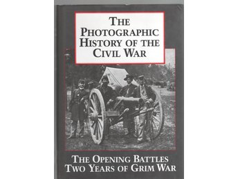 The Photographic History of the Civil War - The Opening Battles