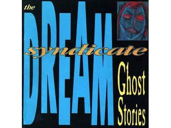 Dream Syndicate - Ghost Stories