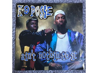 K-9 Posse - Ain't Nothin' To It - 7""