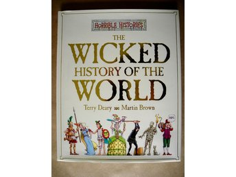 THE WICKED HISTORY OF THE WORLD Terry Deary Martin Brown 2003
