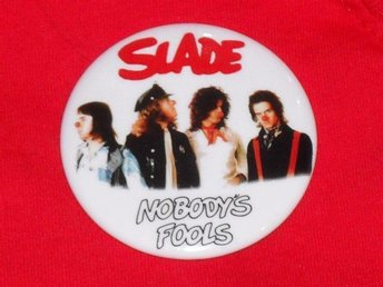 SLADE - STOR Badge / Pin / Knapp (Nobodys Fools, Glam rock, Sweet, Kiss, Mott,)