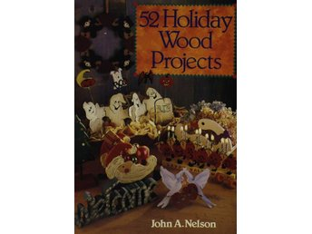 52 holiday wood projects, John A Nelson (Eng)