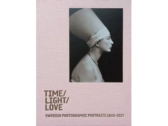 Time / Light / Love. Swedish Photographic Portraits 1840-2017 (Bok)