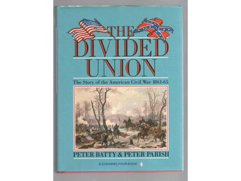 The Divided Union - The Story of the Great American War, 1861-65