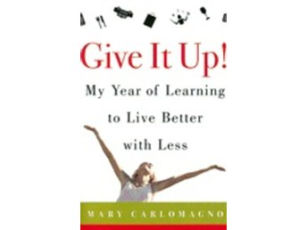 Give It Up! My Year Of Learning To Live Better With Less 9780060789800