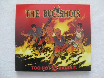 THE BUCKSHOTS - TOO HOT 2 HANDLE - DIGIPACK CD 2006