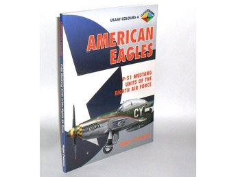 American Eagles, Vol. 4: P-51 Mustang Units of the Eigth Air Force  : Mann Chris