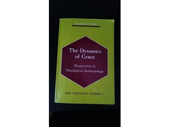 The Dynamics of Grace - Perspective in Theological Anthropolo