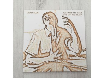 "DEAD MAN - GET OFF MY BACK/LOVE ON MY BRAIN. 7"" NY"
