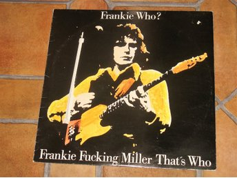 Frankie Miller Frankie Who? Frankie Fucking Miller That's Who MADE IN SWEDEN !