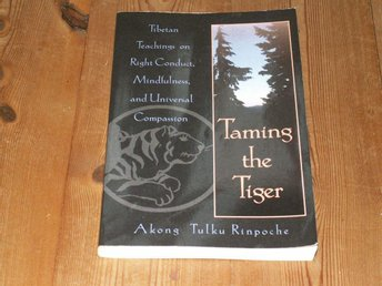 Akong Tulku Rinpoche: TAMING THE TIGER - TIBETAN TEACHINGS...