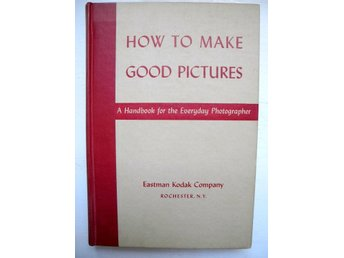 HOW TO MAKE GOOD PICTURES Eastman Kodak Company 1943