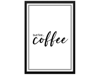 Affisch/Poster But First Coffee Text/Citat Kaffe 33x48cm