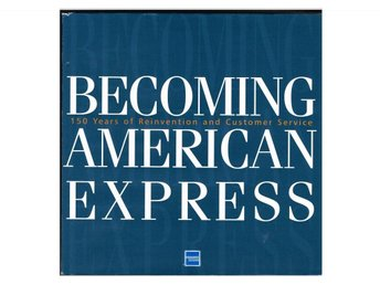BECOMING AMERICAN EXPRESS - 150 years of Reinvention and ...