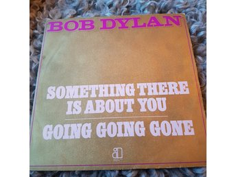 Bob Dylan, Something There Is About You/Going Going Gone, vinyl, singel