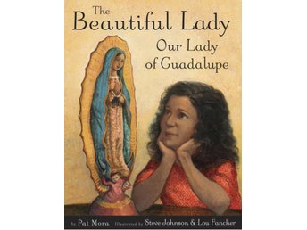 The Beautiful Lady: Our Lady of Guadalupe 9780375868382