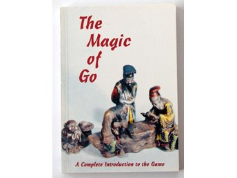 The Magic of Go - A Complete Introduction to the Game