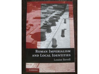 ROMAN IMPERIALISM AND LOCAL IDENTITES - Louise Revell