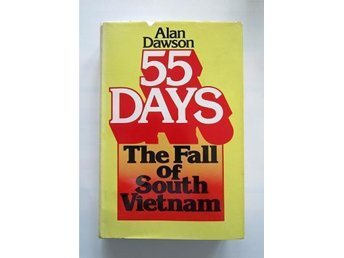 Alan Dawson; 55 Days: The Fall Of South Vietnam