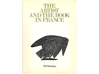 W.J. Strachan: The artist and the book in France. The 20th century livre d`artis