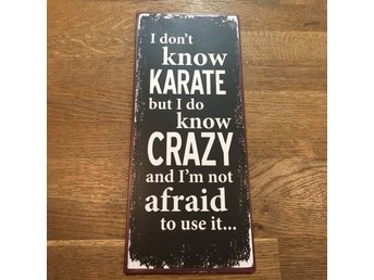 I don't know karate but I do know crazy and I'm not afraid to use IT
