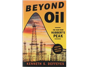 Beyond Oil - The View From Hubbert's Peak - Kenneth S. Deffeyes