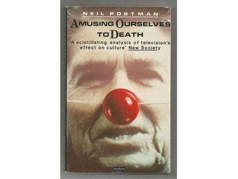 NEIL POSTMAN: AMUSING OURSELVES TO DEATH