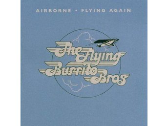 Flying Burrito Brothers, Airborne/Flying Again, cd, 2006.