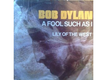 Bob Dylan A fool such as I/Lily of the west