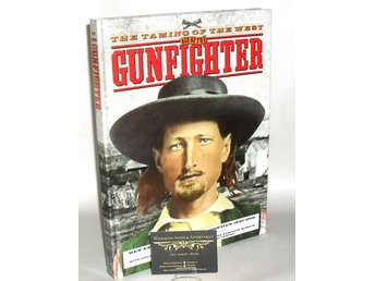 The taming of the West : age of the gunfighter : men and weapons on the frontier