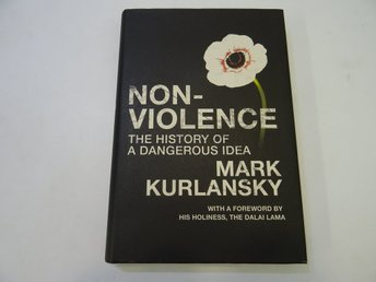 Non-Violence: The History Of A Dangerous Idea